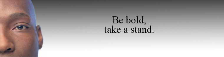 Be bold, take a stand